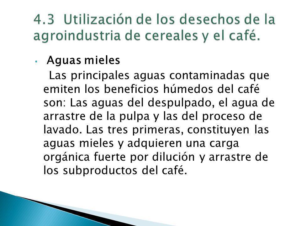 Aguas mieles Las principales aguas contaminadas que emiten los beneficios húmedos del café son: Las aguas del despulpado, el agua de arrastre de la pu