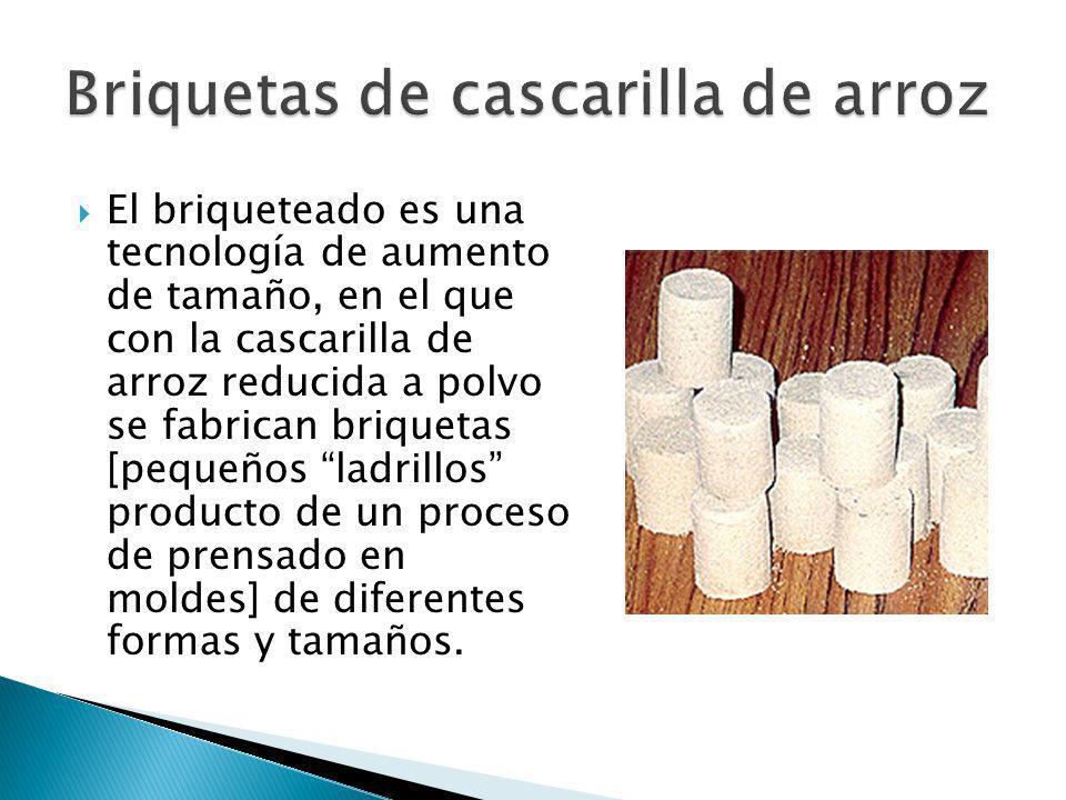 El briqueteado es una tecnología de aumento de tamaño, en el que con la cascarilla de arroz reducida a polvo se fabrican briquetas [pequeños ladrillos