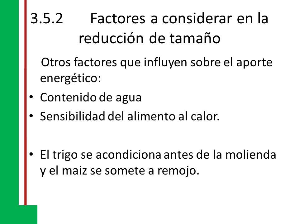 3.5.2Factores a considerar en la reducción de tamaño Otros factores que influyen sobre el aporte energético: Contenido de agua Sensibilidad del alimen