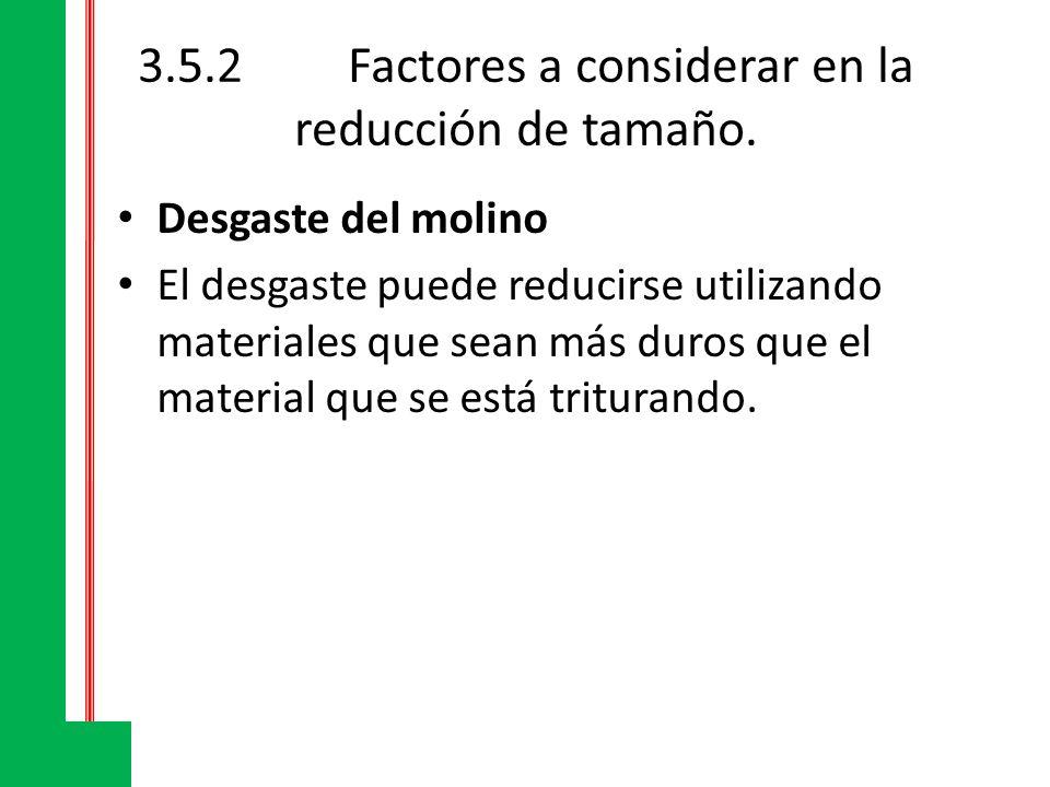 3.5.2Factores a considerar en la reducción de tamaño. Desgaste del molino El desgaste puede reducirse utilizando materiales que sean más duros que el