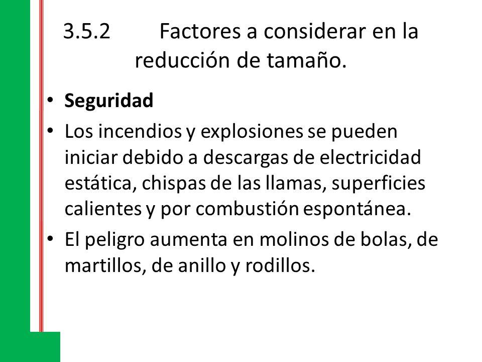 3.5.2Factores a considerar en la reducción de tamaño. Seguridad Los incendios y explosiones se pueden iniciar debido a descargas de electricidad estát