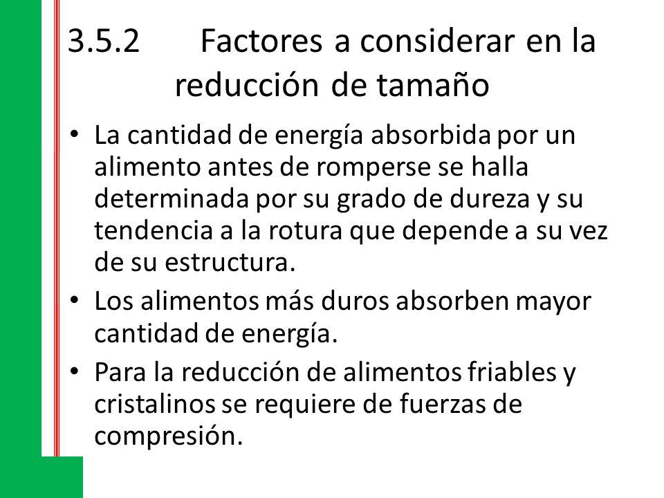 3.5.2Factores a considerar en la reducción de tamaño Para alimentos fibrosos se requiere de una combinación de fuerzas de impacto y de cizalla.