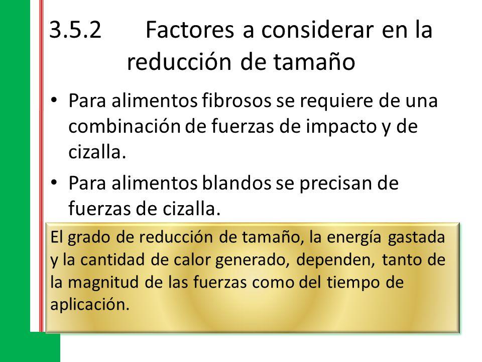 3.5.2Factores a considerar en la reducción de tamaño Otros factores que influyen sobre el aporte energético: Contenido de agua Sensibilidad del alimento al calor.
