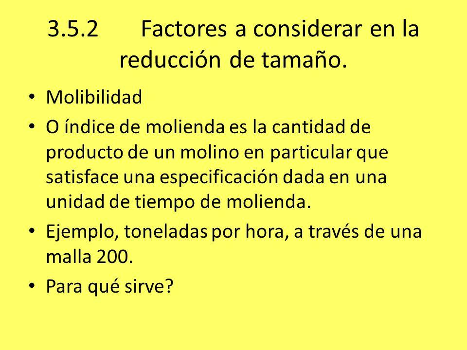 3.5.2Factores a considerar en la reducción de tamaño. Molibilidad O índice de molienda es la cantidad de producto de un molino en particular que satis
