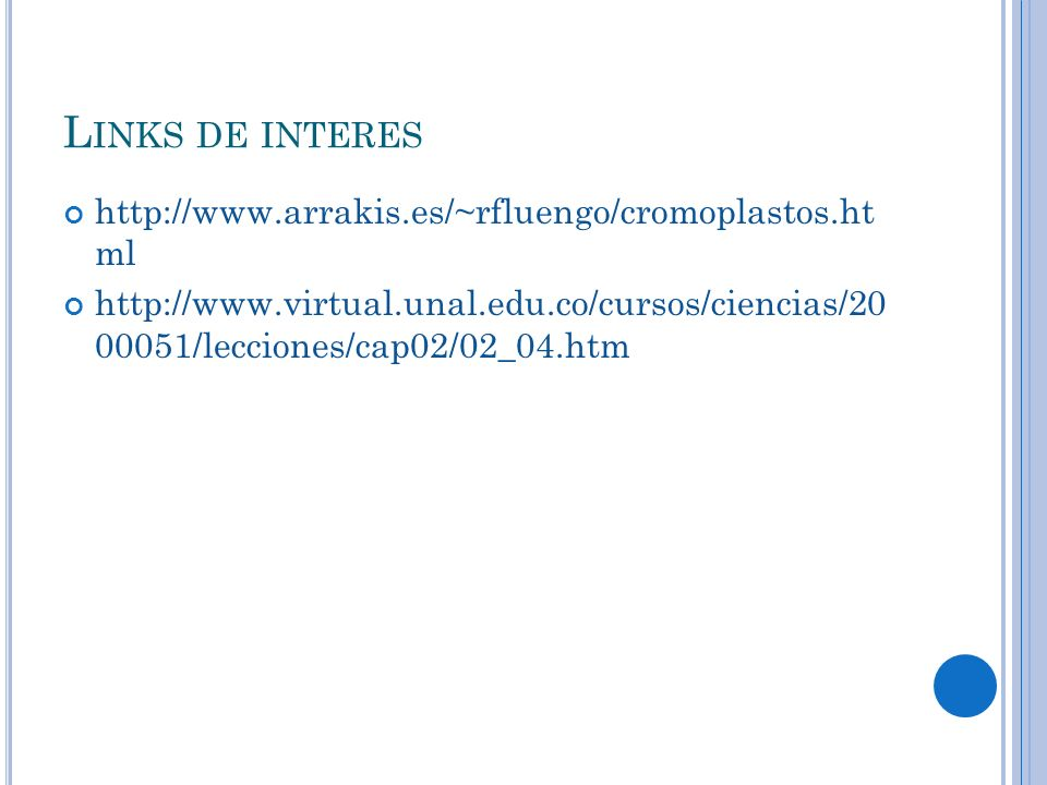L INKS DE INTERES http://www.arrakis.es/~rfluengo/cromoplastos.ht ml http://www.virtual.unal.edu.co/cursos/ciencias/20 00051/lecciones/cap02/02_04.htm