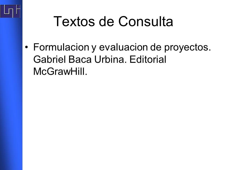 Textos de Consulta Formulacion y evaluacion de proyectos. Gabriel Baca Urbina. Editorial McGrawHill.