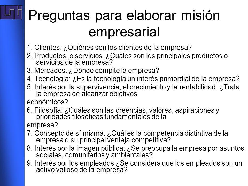 Preguntas para elaborar misión empresarial 1. Clientes: ¿Quiénes son los clientes de la empresa? 2. Productos, o servicios. ¿Cuáles son los principale