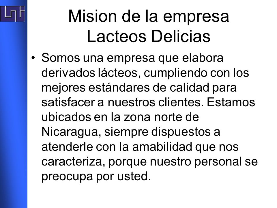 Mision de la empresa Lacteos Delicias Somos una empresa que elabora derivados lácteos, cumpliendo con los mejores estándares de calidad para satisface