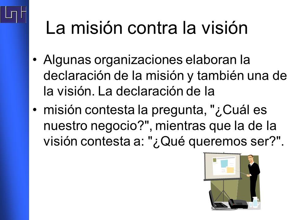 La misión contra la visión Algunas organizaciones elaboran la declaración de la misión y también una de la visión. La declaración de la misión contest