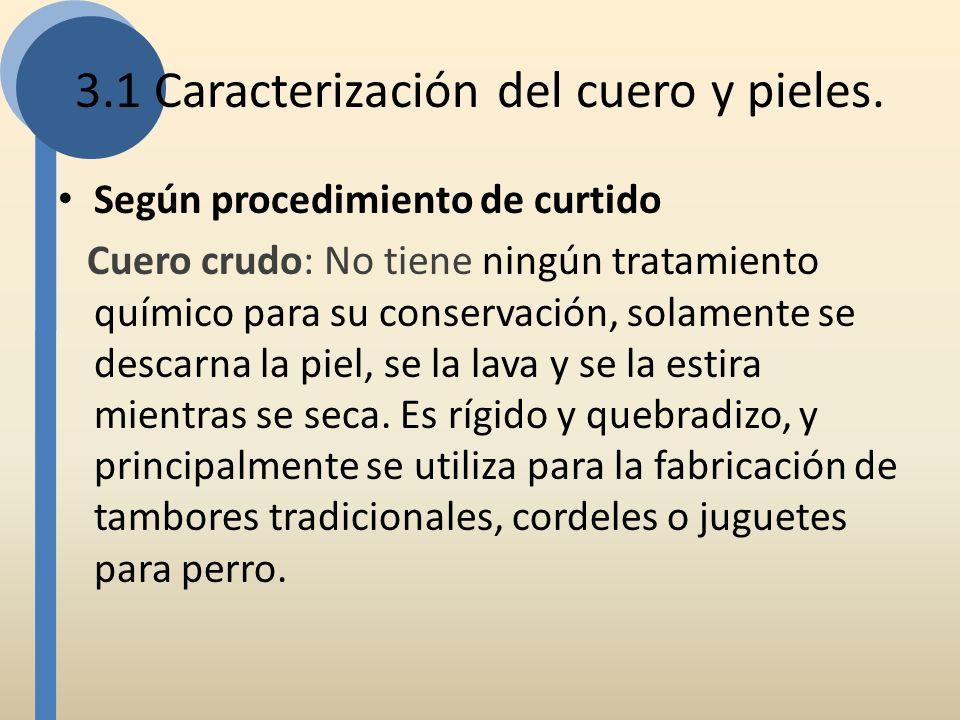 Según procedimiento de curtido Cuero crudo: No tiene ningún tratamiento químico para su conservación, solamente se descarna la piel, se la lava y se l