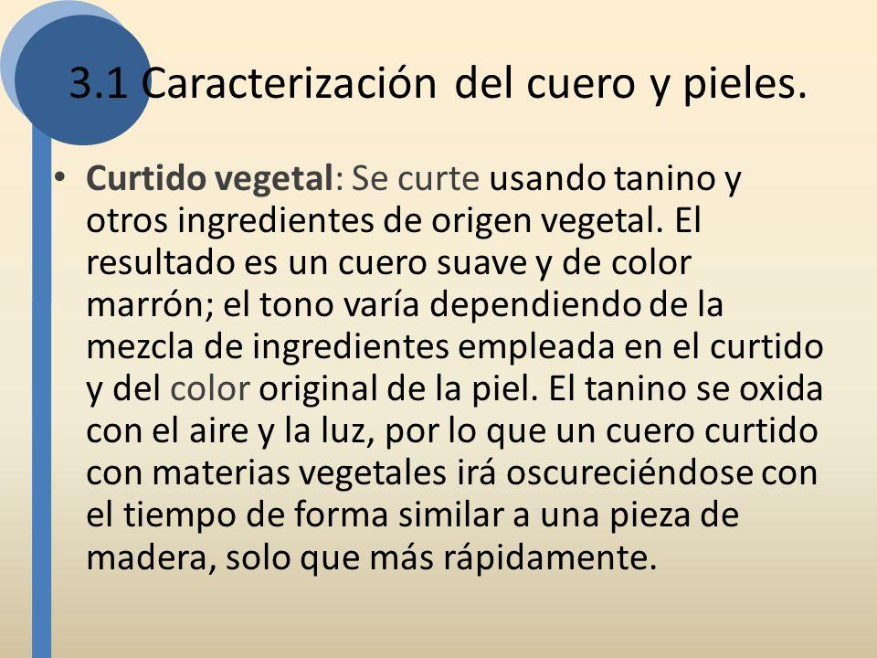 3.1 Caracterización del cuero y pieles. Curtido vegetal: Se curte usando tanino y otros ingredientes de origen vegetal. El resultado es un cuero suave