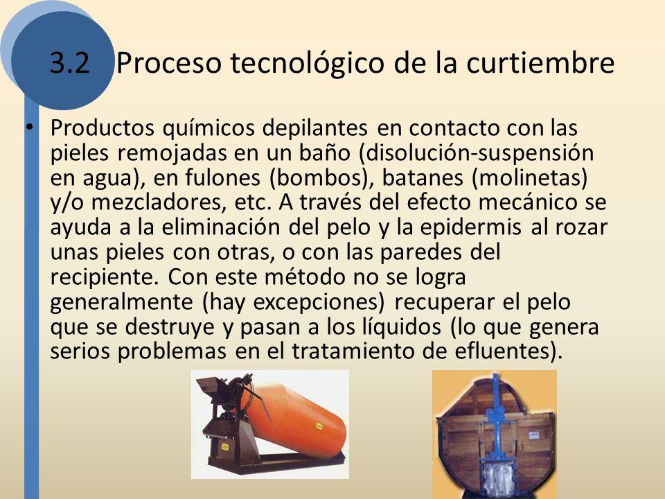 3.2Proceso tecnológico de la curtiembre Productos químicos depilantes en contacto con las pieles remojadas en un baño (disolución-suspensión en agua),
