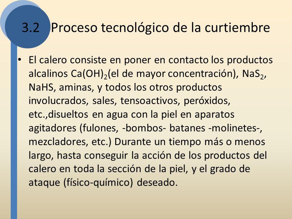 3.2Proceso tecnológico de la curtiembre El calero consiste en poner en contacto los productos alcalinos Ca(OH) 2 (el de mayor concentración), NaS 2, N