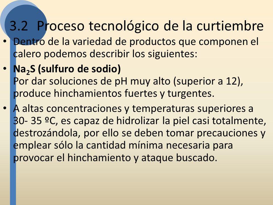 3.2Proceso tecnológico de la curtiembre Dentro de la variedad de productos que componen el calero podemos describir los siguientes: Na 2 S (sulfuro de