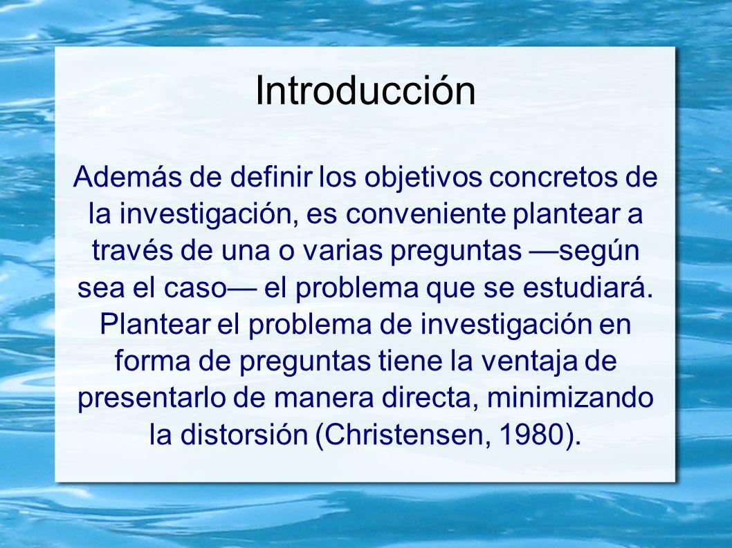 Introducción Además de definir los objetivos concretos de la investigación, es conveniente plantear a través de una o varias preguntas según sea el ca