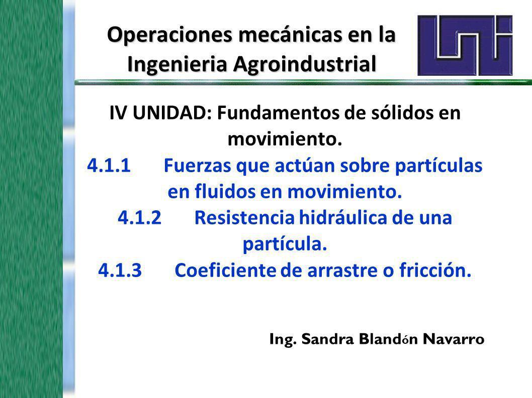 Operaciones mecánicas en la Ingenieria Agroindustrial IV UNIDAD: Fundamentos de sólidos en movimiento. 4.1.1Fuerzas que actúan sobre partículas en flu