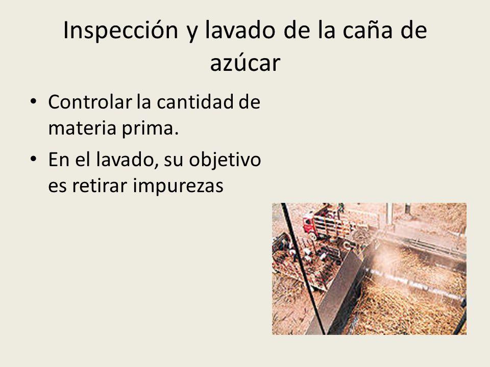 Inspección y lavado de la caña de azúcar Controlar la cantidad de materia prima. En el lavado, su objetivo es retirar impurezas