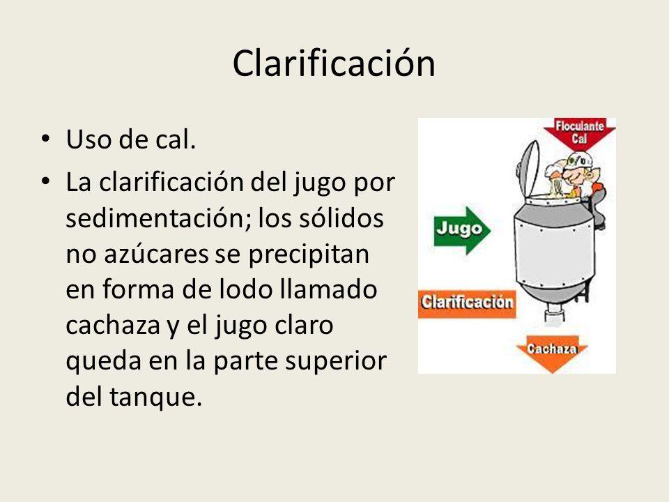 Clarificación Uso de cal. La clarificación del jugo por sedimentación; los sólidos no azúcares se precipitan en forma de lodo llamado cachaza y el jug