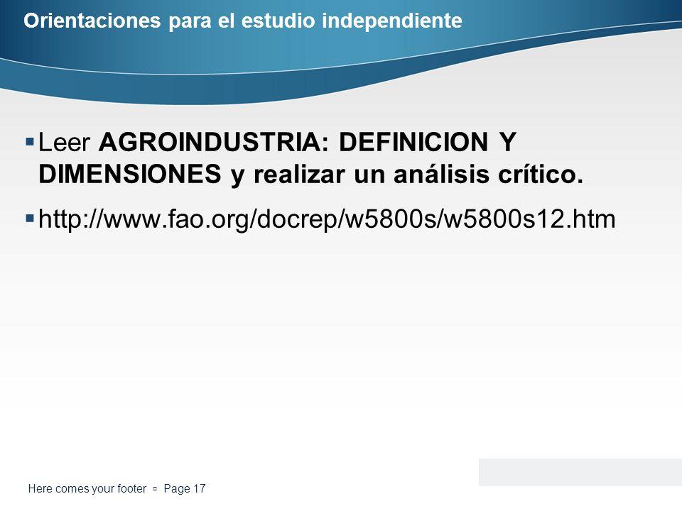 Orientaciones para el estudio independiente Leer AGROINDUSTRIA: DEFINICION Y DIMENSIONES y realizar un análisis crítico. http://www.fao.org/docrep/w58