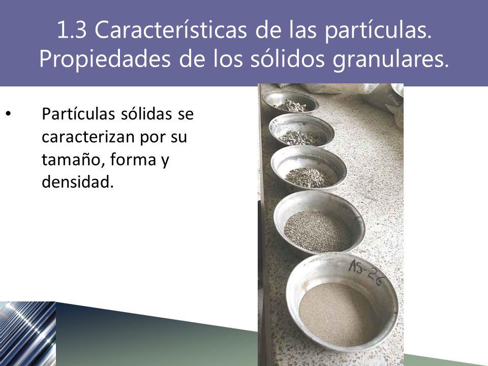 1.3 Características de las partículas. Propiedades de los sólidos granulares. Partículas sólidas se caracterizan por su tamaño, forma y densidad.