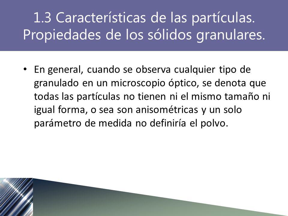 1.3 Características de las partículas. Propiedades de los sólidos granulares. En general, cuando se observa cualquier tipo de granulado en un microsco