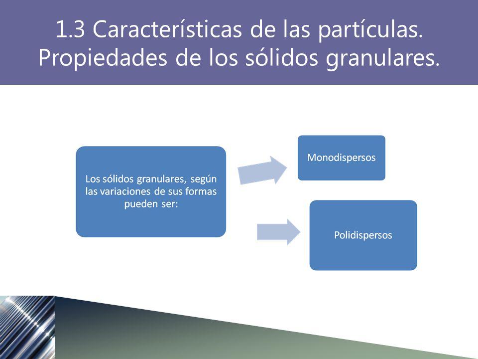 1.3 Características de las partículas. Propiedades de los sólidos granulares.