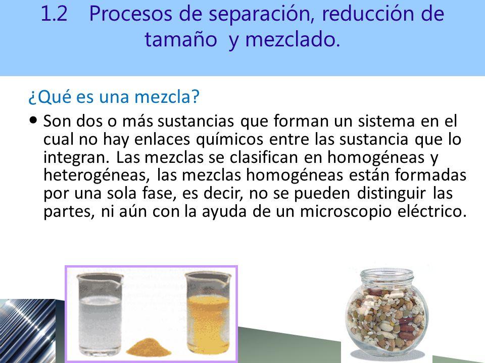 P rocesos de separación Hay varios métodos para separar los componentes de una mezcla.