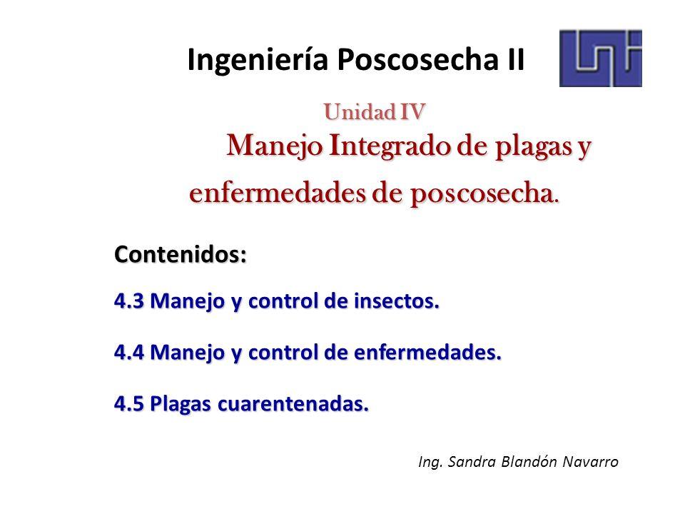 Unidad IV Manejo Integrado de plagas y enfermedades de poscosecha. Contenidos: 4.3 Manejo y control de insectos. 4.4 Manejo y control de enfermedades.