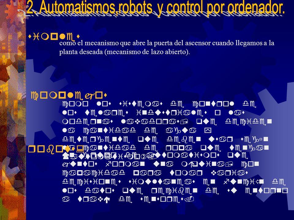 un grupo de automatismos que juntos forman una máquina, con capacidad para tomar varias decisiones simultaneas en función de los datos que reciben de