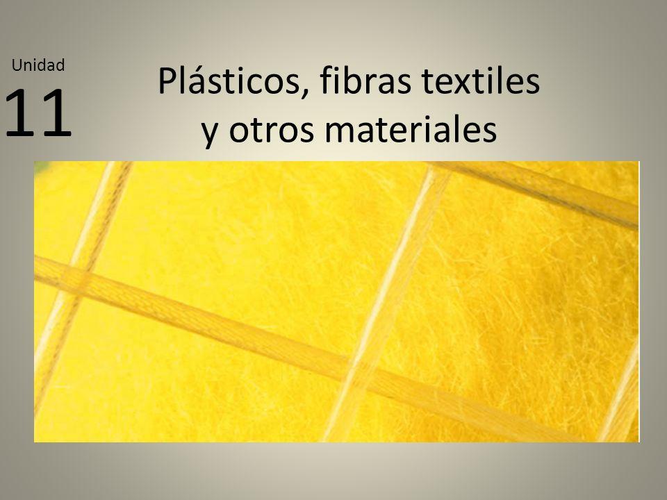 Plásticos, fibras textiles y otros materiales 11 Unidad