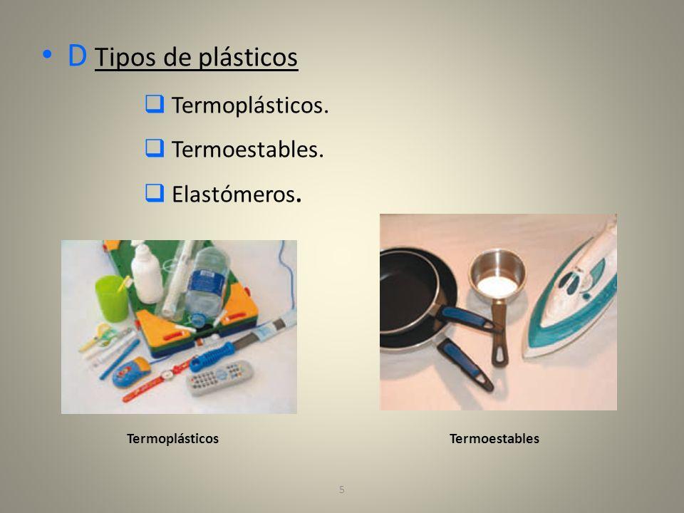 5 D Tipos de plásticos Termoplásticos. Termoestables. Elastómeros. TermoplásticosTermoestables