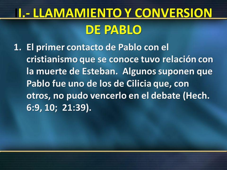 I.- LLAMAMIENTO Y CONVERSION DE PABLO II.- LLAMAMIENTO Y CONVERSION DE PABLO 1.El primer contacto de Pablo con el cristianismo que se conoce tuvo rela