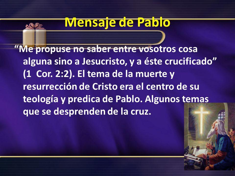 Mensaje de Pablo Me propuse no saber entre vosotros cosa alguna sino a Jesucristo, y a éste crucificado (1 Cor. 2:2). El tema de la muerte y resurrecc