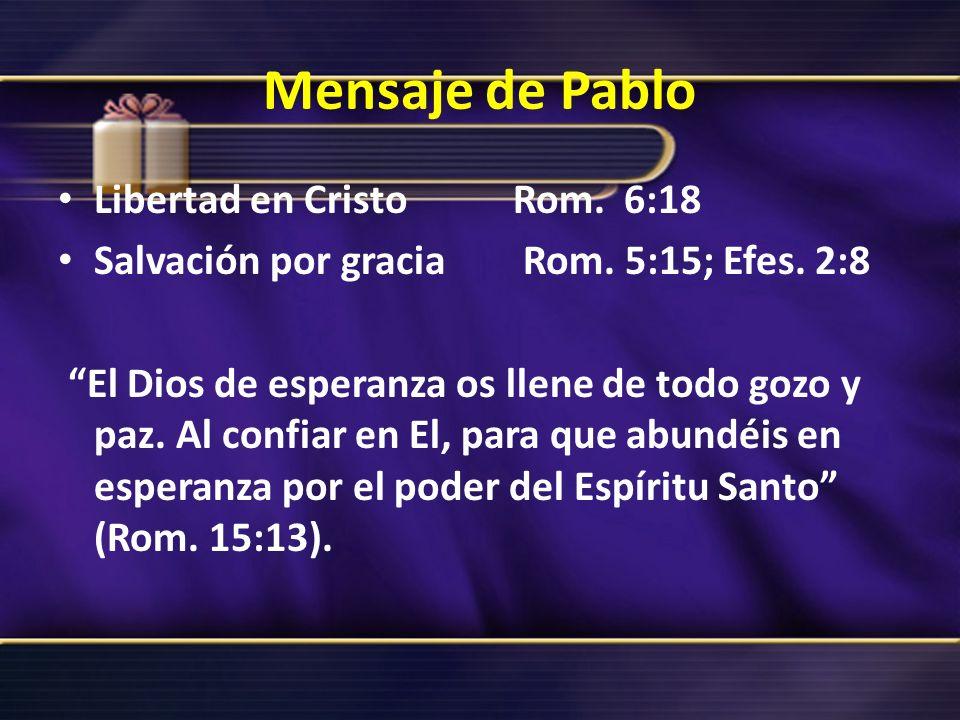 Mensaje de Pablo Libertad en Cristo Rom. 6:18 Salvación por gracia Rom. 5:15; Efes. 2:8 El Dios de esperanza os llene de todo gozo y paz. Al confiar e