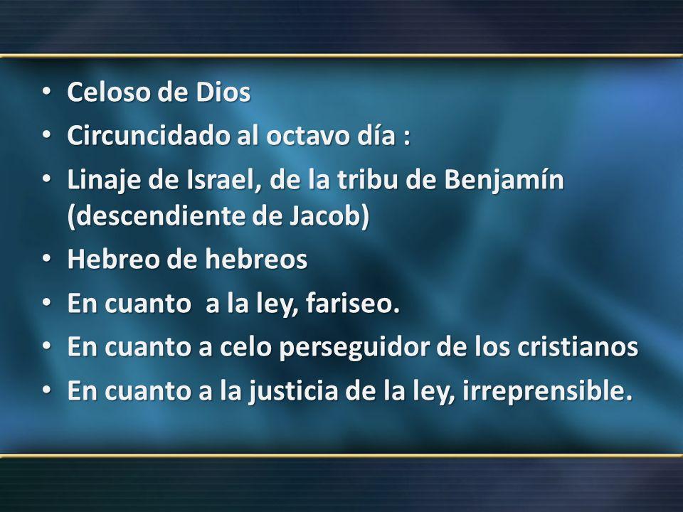 Celoso de Dios Celoso de Dios Circuncidado al octavo día : Circuncidado al octavo día : Linaje de Israel, de la tribu de Benjamín (descendiente de Jac