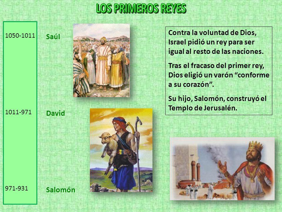 Saúl David Salomón 1050-1011 1011-971 971-931 Contra la voluntad de Dios, Israel pidió un rey para ser igual al resto de las naciones. Tras el fracaso