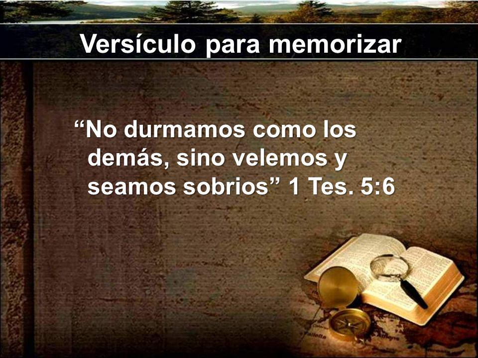 Versículo para memorizar No durmamos como los demás, sino velemos y seamos sobrios 1 Tes. 5:6