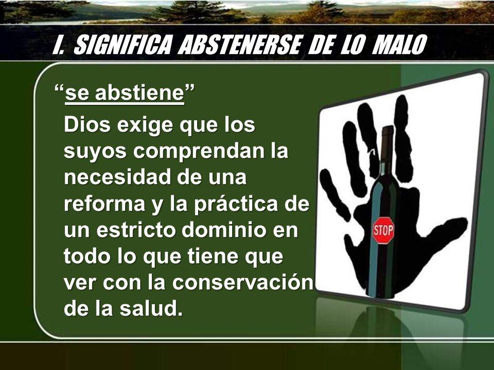 I. SIGNIFICA ABSTENERSE DE LO MALO se abstienese abstiene Dios exige que los suyos comprendan la necesidad de una reforma y la práctica de un estricto