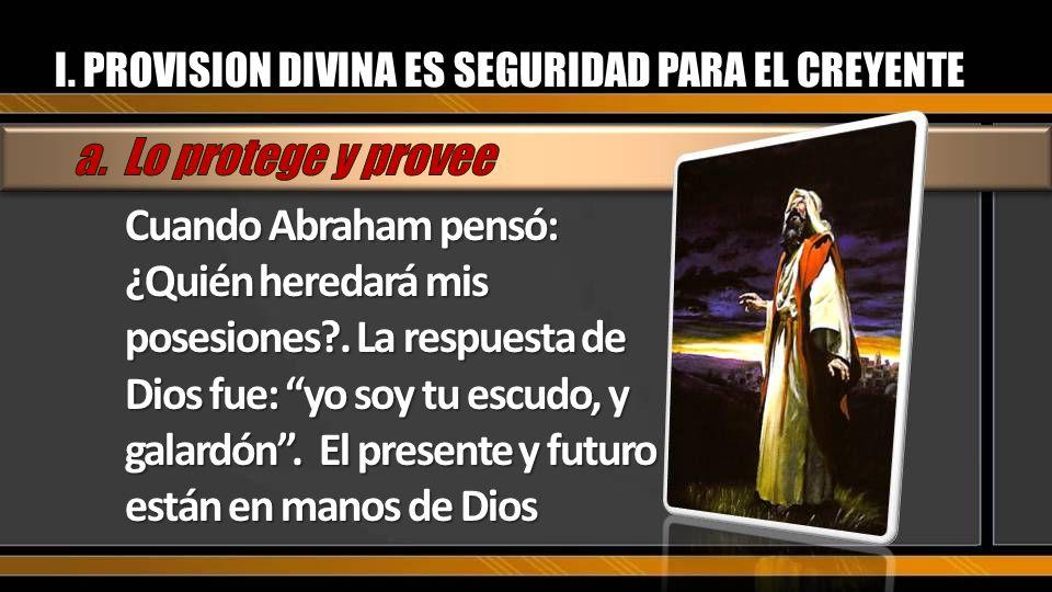 Cuando Abraham pensó: ¿Quién heredará mis posesiones?. La respuesta de Dios fue: yo soy tu escudo, y galardón. El presente y futuro están en manos de