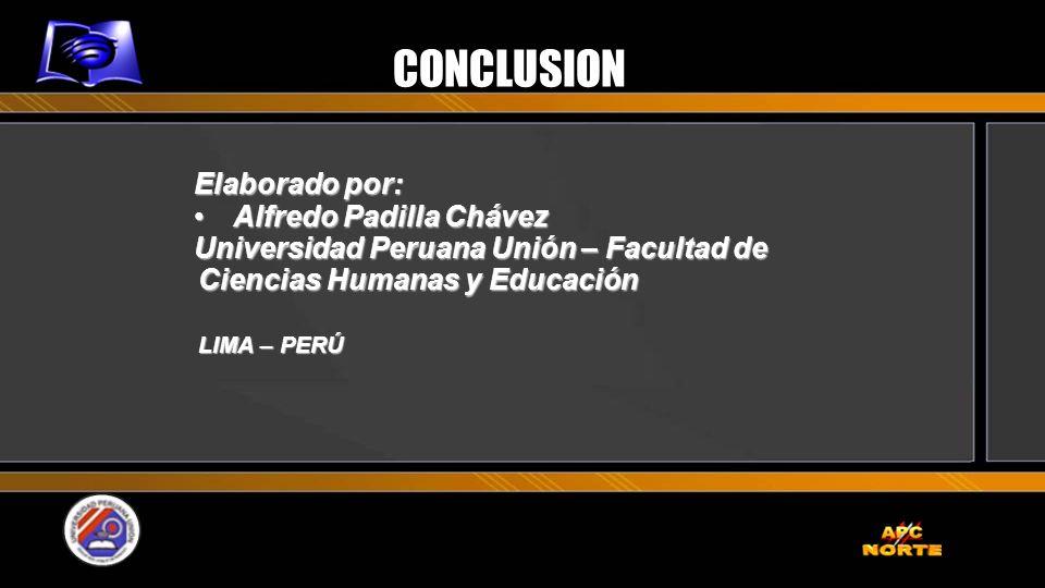 CONCLUSION Elaborado por: Alfredo Padilla ChávezAlfredo Padilla Chávez Universidad Peruana Unión – Facultad de Ciencias Humanas y Educación LIMA – PER