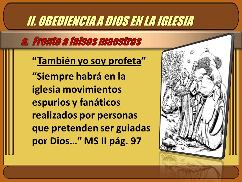 II. OBEDIENCIA A DIOS EN LA IGLESIA También yo soy profeta Siempre habrá en la iglesia movimientos espurios y fanáticos realizados por personas que pr