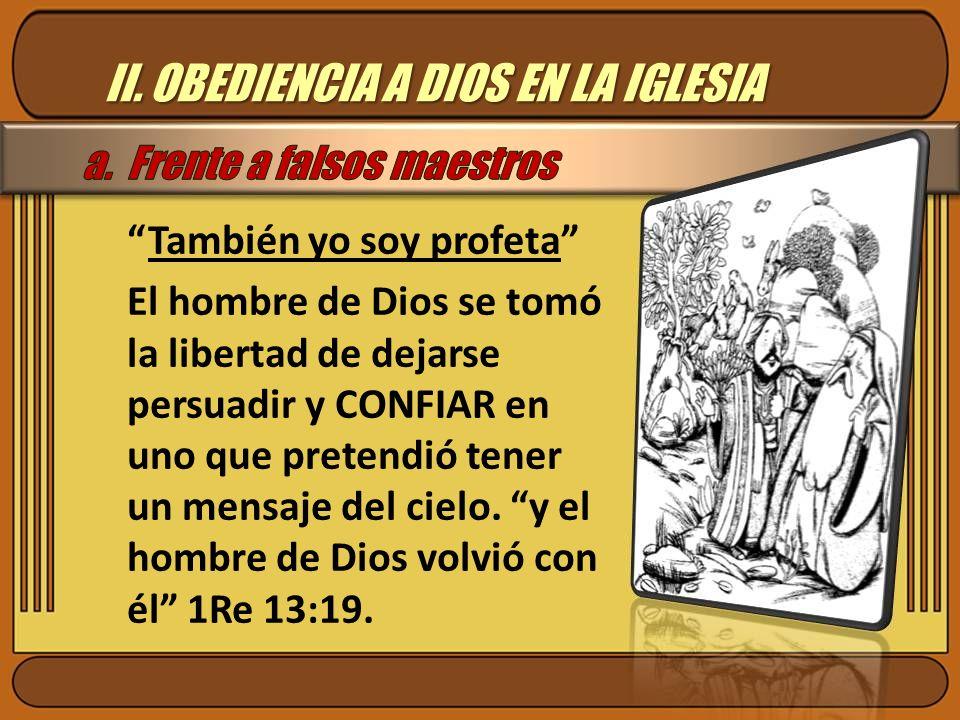 II. OBEDIENCIA A DIOS EN LA IGLESIA También yo soy profeta El hombre de Dios se tomó la libertad de dejarse persuadir y CONFIAR en uno que pretendió t