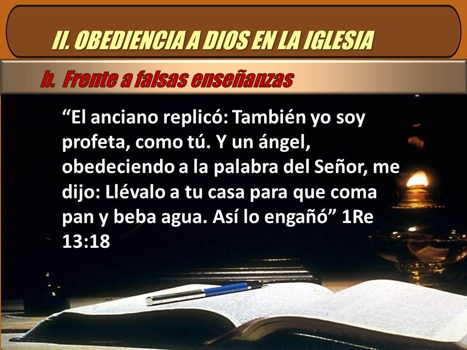 II. OBEDIENCIA A DIOS EN LA IGLESIA El anciano replicó: También yo soy profeta, como tú. Y un ángel, obedeciendo a la palabra del Señor, me dijo: Llév