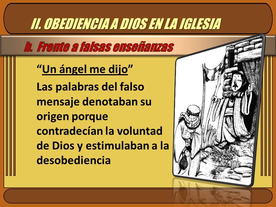 II. OBEDIENCIA A DIOS EN LA IGLESIA Un ángel me dijo Las palabras del falso mensaje denotaban su origen porque contradecían la voluntad de Dios y esti