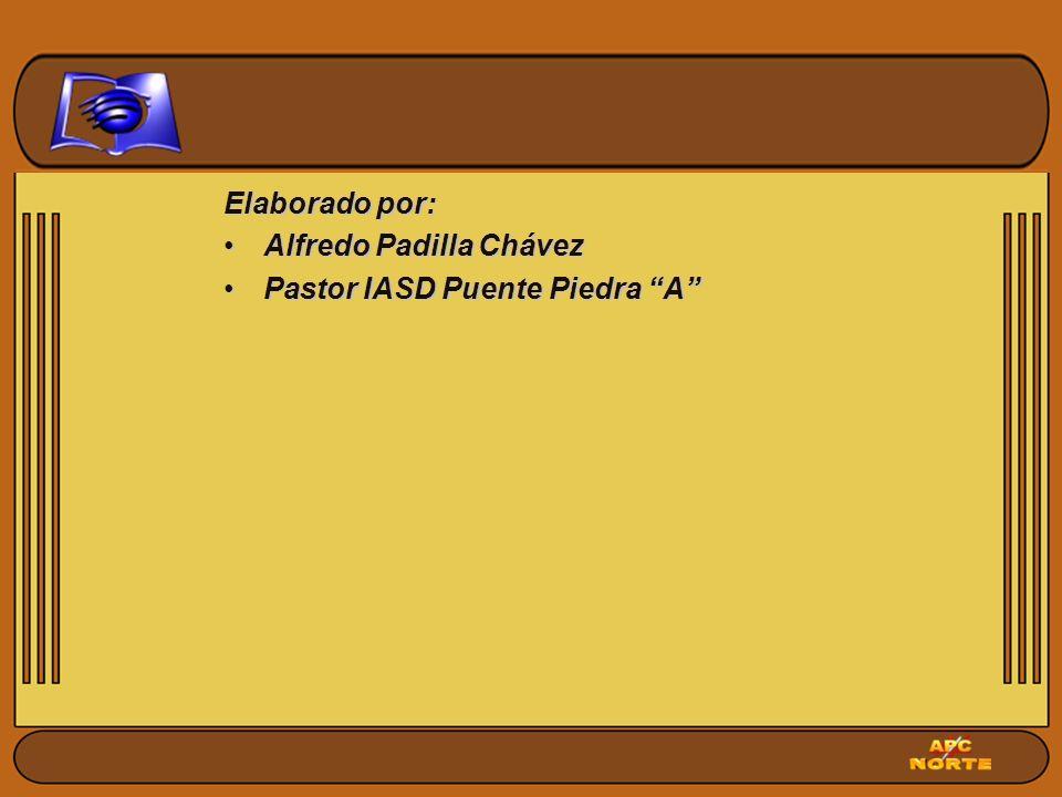 Elaborado por: Alfredo Padilla ChávezAlfredo Padilla Chávez Pastor IASD Puente Piedra APastor IASD Puente Piedra A
