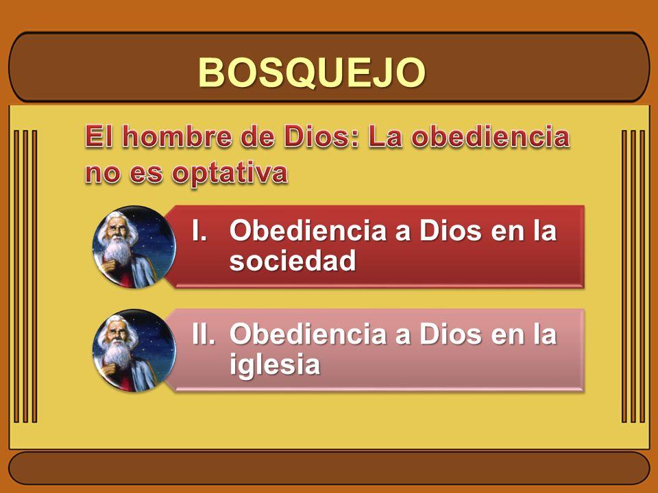 BOSQUEJO I.Obediencia a Dios en la sociedad II.Obediencia a Dios en la iglesia