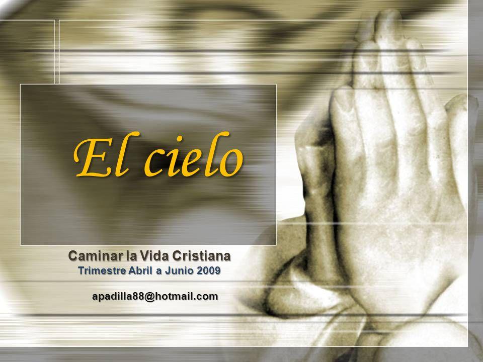 El cielo Caminar la Vida Cristiana Trimestre Abril a Junio 2009 apadilla88@hotmail.com