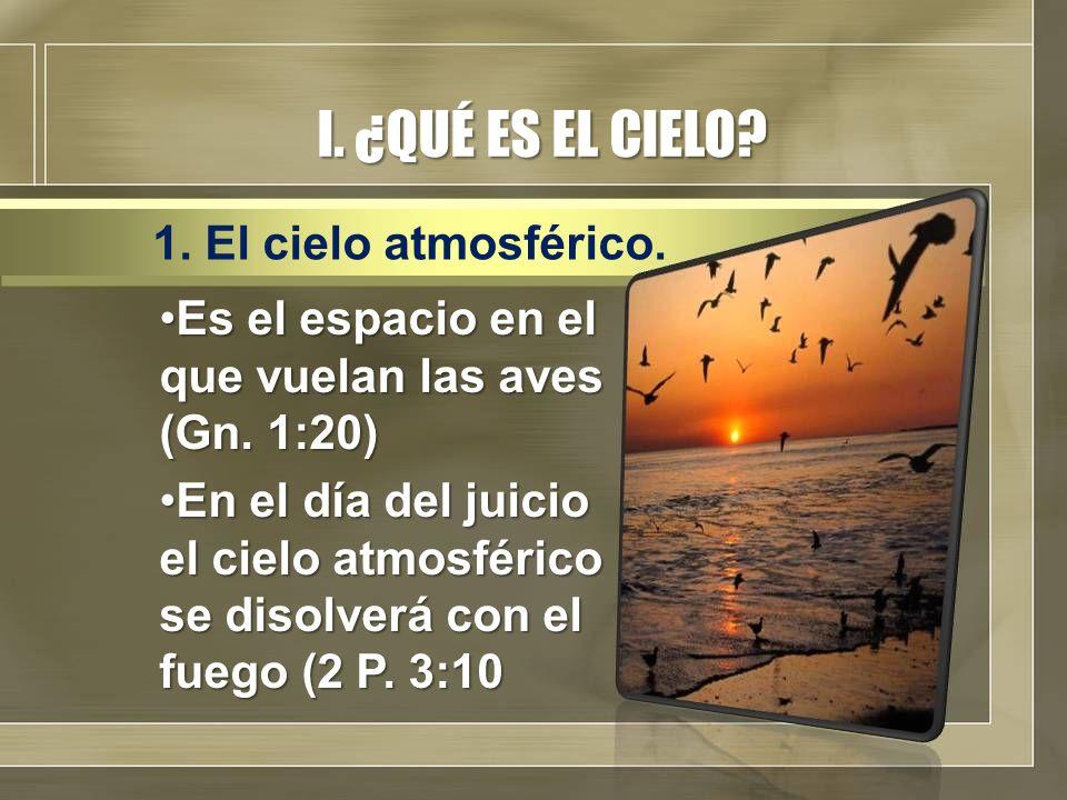 I. ¿QUÉ ES EL CIELO? Es el espacio en el que vuelan las aves (Gn. 1:20)Es el espacio en el que vuelan las aves (Gn. 1:20) En el día del juicio el ciel