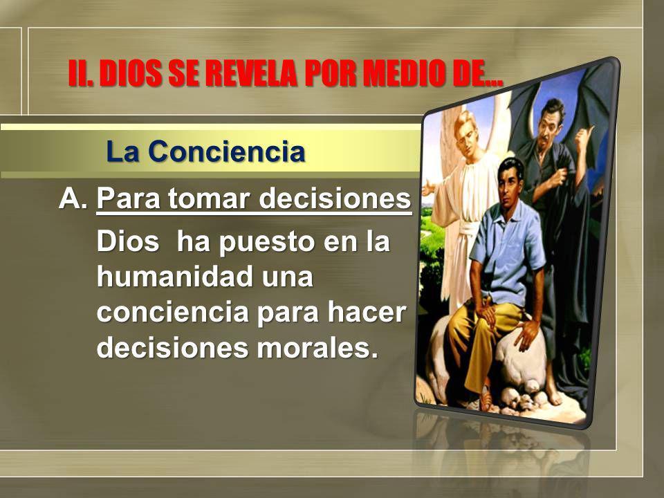 A.Para tomar decisiones Dios ha puesto en la humanidad una conciencia para hacer decisiones morales.