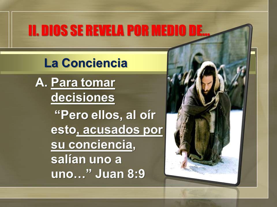 A.Para tomar decisiones Pero ellos, al oír esto, acusados por su conciencia, salían uno a uno… Juan 8:9 Pero ellos, al oír esto, acusados por su conciencia, salían uno a uno… Juan 8:9 La Conciencia II.